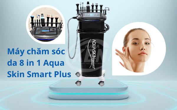 Máy chăm sóc da 8 in 1 Aqua Skin Smart Plus